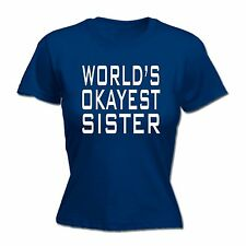 Worlds Okayest Sister WOMENS T-SHIRT tee ok sis funny mothers day present her