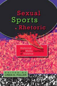 Sexual Sports Rhetoric: Historical and Media Contexts: Linda K Fuller