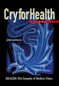 Cry for Health The Casualty of Modern Times by Jesse Gleeman Vol 1