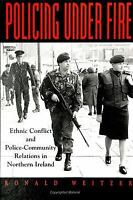 Policing under Fire : Ethnic Conflict and Police-Community Relations in Northern