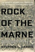 Rock of the Marne : The American Soldiers Who Turned the Tide Against the Kaiser