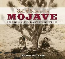 Gold and Silver in the Mojave: Images of a Last Frontier (Paperback or Softback)