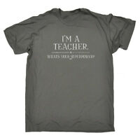 Funny Novelty T-Shirt Mens tee TShirt - Im A Teacher Whats Your Superpower