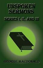 Unspoken Sermons - Series I, Ii, And Iii: By George MacDonald