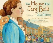 The House That Jane Built : A Story about Jane Addams by Tanya Lee Stone...