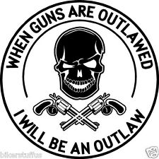 WHEN GUNS ARE OUTLAWED I WILL BE AN OUTLAW BUMPER STICKER WHITE ON BLACK ROUND