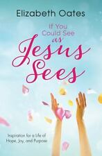 If You Could See As Jesus Sees : Inspiration for a Life of Hope, Joy, and...