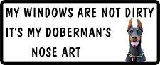 MY WINDOWS ARE NOT DIRTY IT'S MY DOBERMAN'S NOSE ART Funny Car Dog Sticker