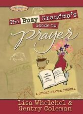 The Busy Grandma's Guide to Prayer  Lisa Whelchel & Gentry Coleman