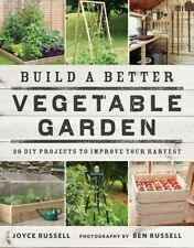 NEW Build a Better Vegetable Garden: 30 DIY Projects to Improve your Harvest
