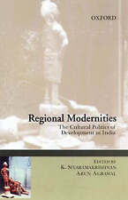 Regional Modernities - The Cultural Politics of Development in India by K Sivar