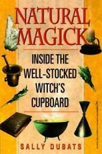 NATURAL MAGICK: INSIDE WELL-STOCKED WITCH'S CUPBOARD By Sally Dubats