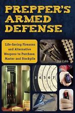 Prepper's Armed Defense: Lifesaving Firearms and Alternative Weapons to Purch…
