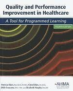 Quality and Performance Improvement in Healthcare by Patricia Shaw, Chris Elliot