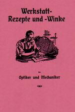 Werkstatt-Rezepte & Werkstatt-Winke von 1911. Rezeptbuch. Optiker und Mechaniker