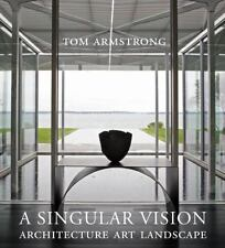 A Singular Vision : Architecture Art Landscape by Tom Armstrong (2011 Hardcover)