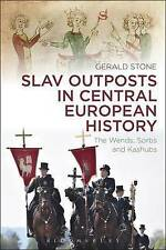 Slav Outposts in Central European History: The Wends, Sorbs and Kashubs by Gerald Stone (Paperback, 2015)