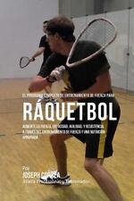 El Programa Completo de Entrenamiento de Fuerza para Raquetbol : Aumente la...