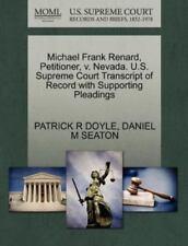 Michael Frank Renard, Petitioner, V. Nevada. U.S. Supreme Court Transcript Of...