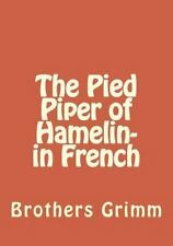 The Pied Piper of Hamelin- in French by Brothers Grimm (2015, Paperback)