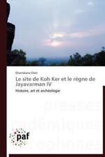 Le Site De Koh Ker Et Le R?gne De Jayavarman Iv: Histoire, Art Et Arch?ologie...