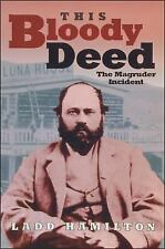 This Bloody Deed : The Magruder Incident by Ladd Hamilton (1994, Paperback /...