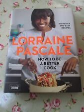How To Be A Better Cook (100 Quick and Easy Recipes) by Lorraine Pascale