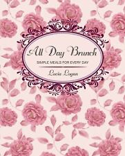 All Day Brunch : Simple Meals for Every Day: By Logan, Lucia