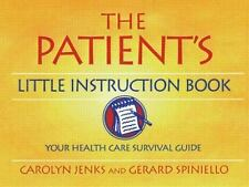 The Patient's Little Instruction Book: Your Health Care Survival Guide
