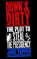 Down and Dirty : The Plot to Steal the Presidency Tapper, Jake Hardcover Used -