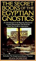 The Secret Books of the Egyptian Gnostics: An Introduction to the Gnostic Coptic