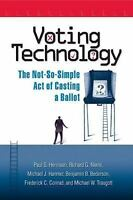 Voting Technology: The Not-So-Simple Act of Casting a Ballot by Paul S. Herrnso