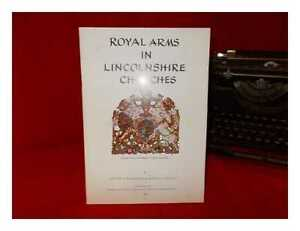 Royal arms in Lincolnshire churches / Jennifer S. Alexander & Geoffrey F. Bryant