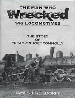 """Man who WRECKED146 LOCOMOTIVES - The Story of """"Head-On Joe"""" Connolly (NEW BOOK)"""