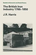 The British Iron Industry 1700-1850 (Studies in Economic & Social History), Harr