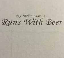 My Indian Name Is .... Runs With Beer T Shirt M Medium Graphic Tee 100% Cotton