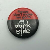 2005 Please Don't Make Me go To My Dark Side Button Pin Pinback Red + Black  P6