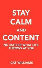 Stay Calm And Content: No Matter What Life Throws At You-ExLibrary