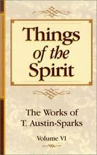 Things of the Spirit : The Works of T. Austin-Sparks Vol. VI by T. Austin...