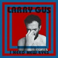 Larry Gus - I Need New Eyes [CD]