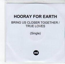 (DJ951) Hooray For Earth, Bring Us Closer Together / True Loves - 2012 DJ CD