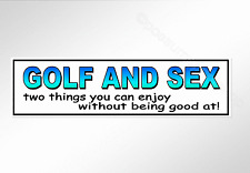 Funny car bumper sticker golf and sex you can enjoy without being good at decal