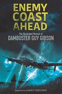 Enemy Coast Ahead: The Illustrated Memoir of Dambuster Guy Gibson,Guy Gibson,J