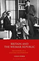 Britain and the Weimar Republic: The History of a Cultural Relationship (Interna