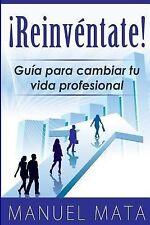 Reinventate : Guia para Cambiar Tu Vida Profesional by Manuel Mata (2013,...