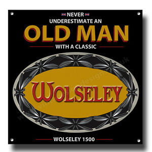 """NEVER UNDERESTIMATE AN OLD MAN WITH A WOLSELEY 1500 METAL SIGN.8""""X8"""""""