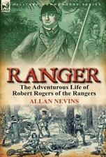 Ranger : The Adventurous Life of Robert Rogers of the Rangers by Allan Nevins...