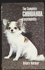 THE COMPLETE CHIHAUHAU ENCYCLOPEDIA - HILARY HARMAR   FIRST EDITION