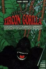 Feeding the Zircon Gorilla : And Other Team Building Activities by Sam Sikes
