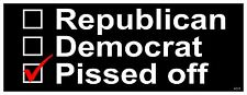 DEMOCRAT-REPUBLICAN-or PISSED OFF Anti-Government Political Bumper Sticker #4219